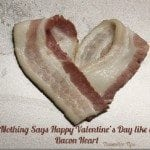 Nothing Says Valentines Day like A Bacon Heart