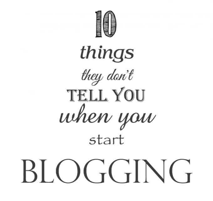 10 Things they don't tell you when you start blogging
